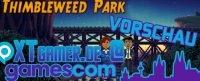 Gamescom - Thimbleweed Park